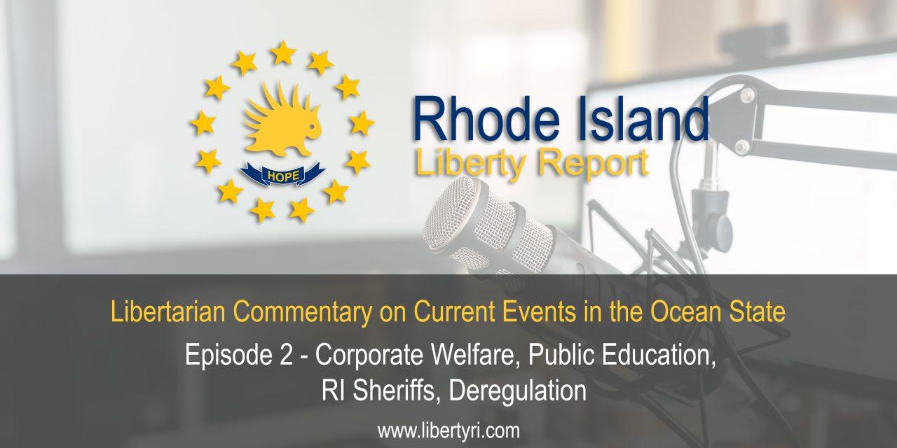 RILR EP2 – Corporate Welfare, Public Education, RI Sheriffs, Deregulation.