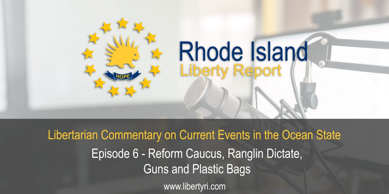 RILR EP6: Reform Caucus, Ranglin Dictate, Guns, and Plastic Bags