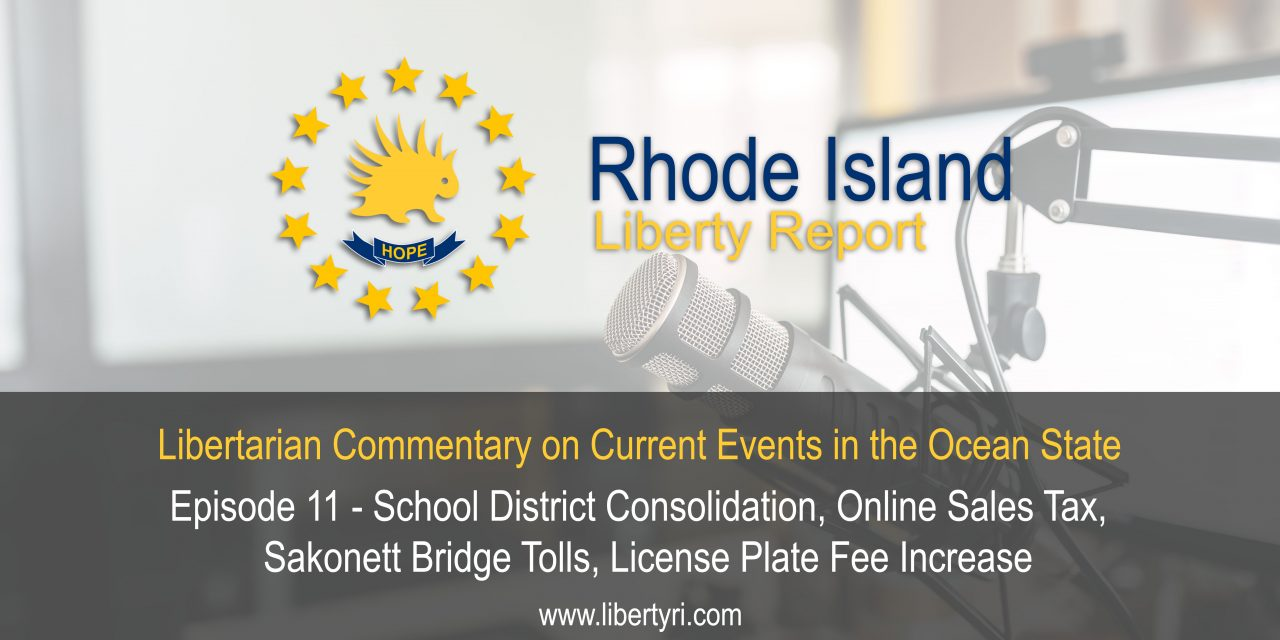 RILR EP11: School District Consolidation, Online Sales Tax, Sakonett Bridge Tolls, License Plate Fee Increase