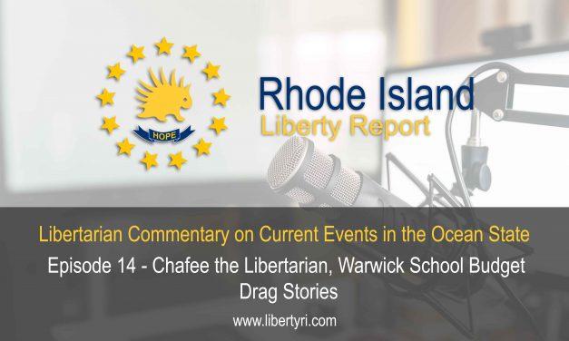 RILR EP14 – Chafee the Libertarian, Warwick School Budget, Drag Stories.
