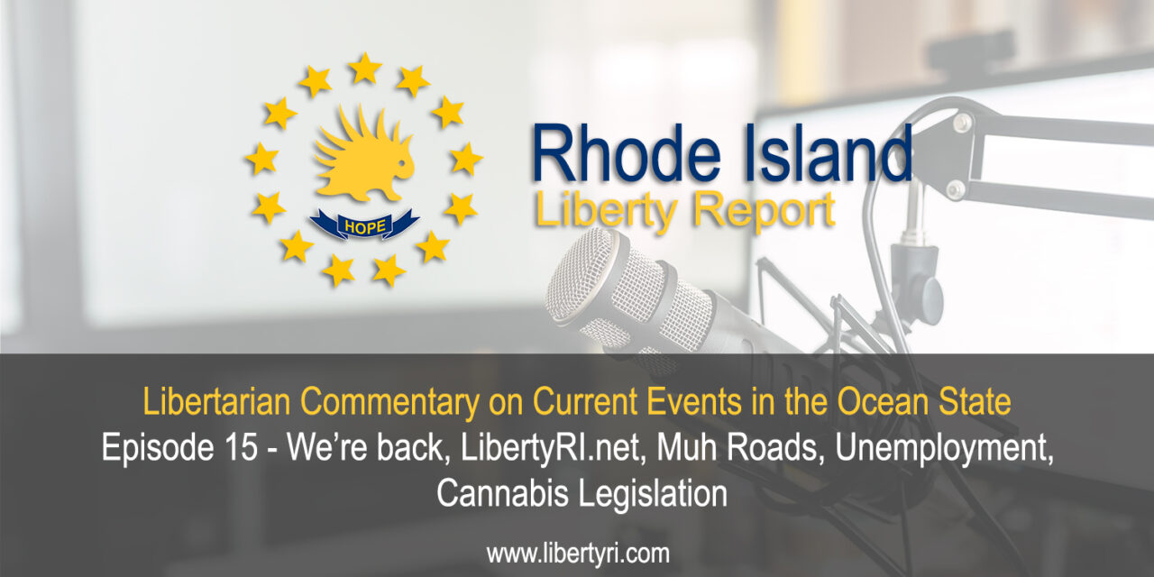 RILR EP15 – We're Back! LibertyRI.net, Muh Roads, Unemployment, Cannabis Legislation.