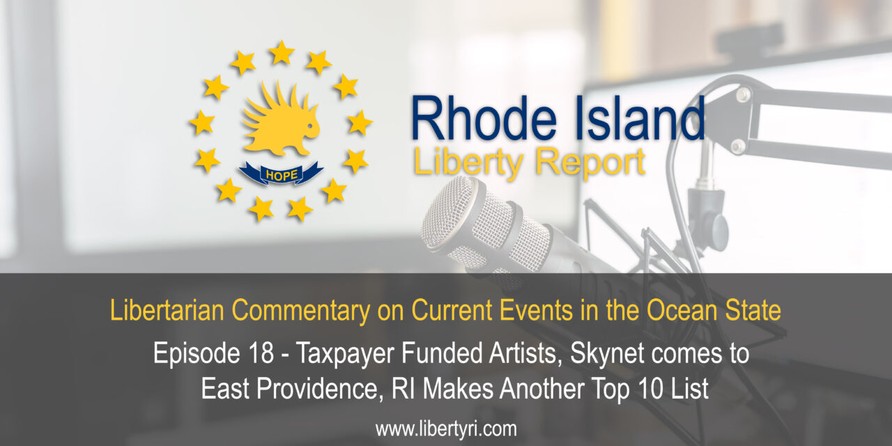 RILR EP18 – Taxpayer funded Artists, Skynet Comes to East Providence, RI makes another Top 10 list.