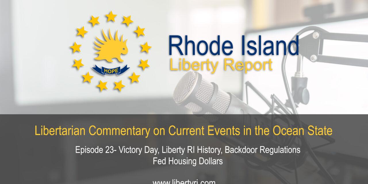 RILA 23- Victory Day, Liberty RI History, Backdoor Regulations, Fed Housing Dollars